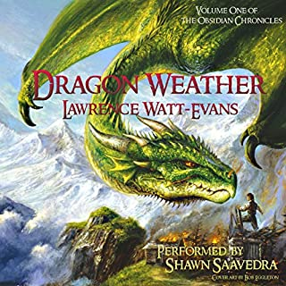 Dragon Weather: Obsidian Chronicles                   By:                                                                                                                                 Lawrence Watt-Evans                               Narrated by:                                                                                                                                 Shawn Saavedra                      Length: 20 hrs and 13 mins     113 ratings     Overall 4.4