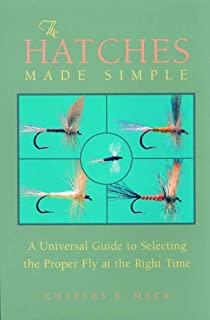 The Hatches Made Simple: A Universal Guide to Selecting the Proper Fly at the Right Time