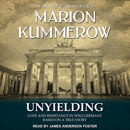 Unyielding: Love and Resistance in WW2 Germany audiobook cover art