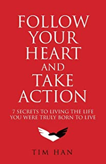 Follow Your Heart and Take Action: 7 secrets to living the life you're truly born to live