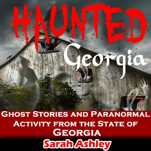Haunted Georgia: Ghost Stories and Paranormal Activity from the State of Georgia audiobook cover art