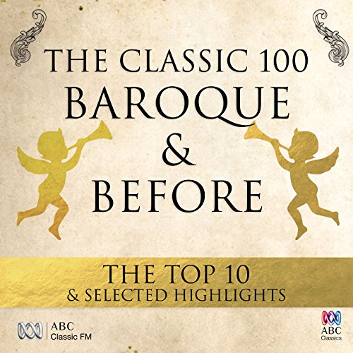 The Classic 100: Baroque & Before – The Top 10 & Selected Highlights