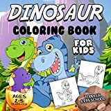 Dinosaur Coloring Book for Kids Ages 2-5: A Collection of Fun and Easy Dinosaur World, Dinosaur of Jurassic Period Coloring Pages for Kids, Todders and Preschool