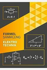 Formelsammlung Elektrotechnik : Perfekt für Ausbildung oder Studium Grundlagen und weiterführende Formeln (Ohne Vorkenntnisse zum Ingenieur) (German Edition) Kindle Edition