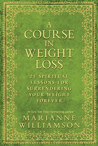 Compare Textbook Prices for A Course in Weight Loss: 21 Spiritual Lessons for Surrendering Your Weight Forever 2nd ed. Edition ISBN 9781401921538 by Williamson, Marianne
