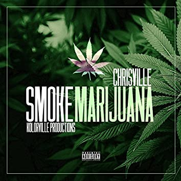 Smoke Marijuana (Kolorville Productions Presents)