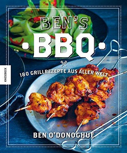 Ben's BBQ: 180 Grillrezepte aus aller Welt