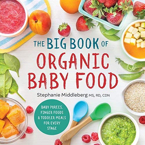 The Big Book of Organic Baby Food: Baby Pur?s, Finger Foods, and Toddler Meals For Every Stage by Stephanie Middleberg MS RD CDN (2016-10-18)