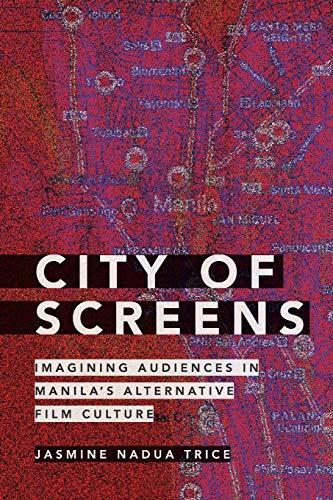 City of Screens: Imagining Audiences in Manila's Alternative Film Culture