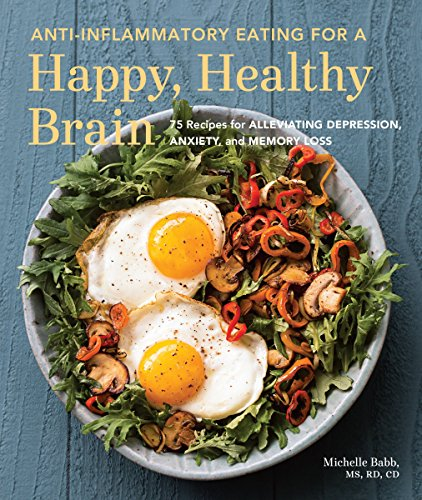 Health Shopping Anti-Inflammatory Eating for a Happy, Healthy Brain: 75 Recipes