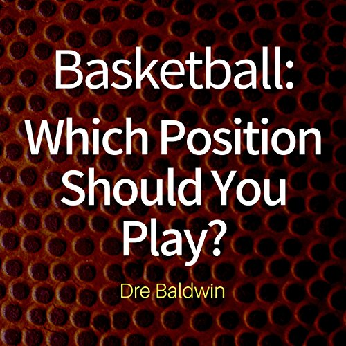 Basketball: Which Position Should You Play? audiobook cover art