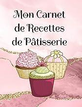 """Mon carnet de recettes de pâtisserie: livre de recettes vierge à compléter, 2 pages pour chaque recette, taille large 8,5""""..."""