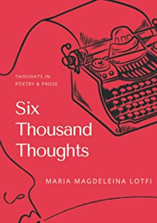 Six Thousand Thoughts: Thoughts in Poetry and Prose