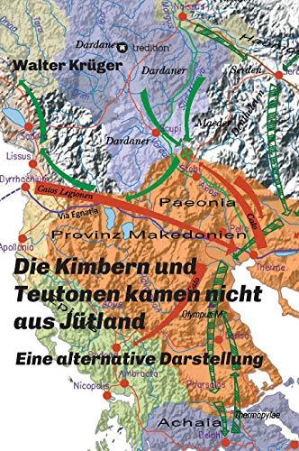 Die Kimbern und Teutonen kamen nicht aus Jütland: Eine alternative Darstellung