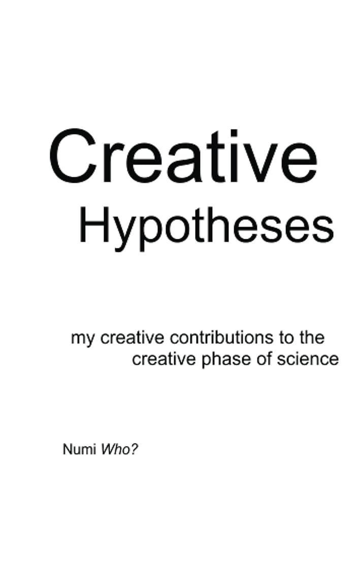 大混乱夕暮れ編集者Creative Hypotheses: my creative contributions to the creative phase of science (English Edition)