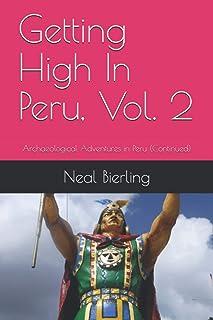 Getting High In Peru, Vol. 2: Archaeological Adventures in Peru (Continued)