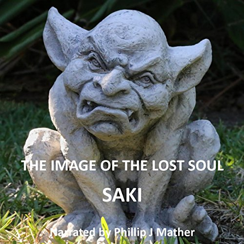 The Image of the Lost Soul                   Written by:                                                                                                                                 Saki                               Narrated by:                                                                                                                                 Phillip J Mather                      Length: 6 mins     Not rated yet     Overall 0.0