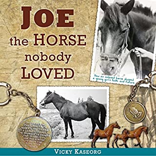 Joe - the Horse Nobody Loved                   By:                                                                                                                                 Vicky S. Kaseorg                               Narrated by:                                                                                                                                 Dorothy Deavers                      Length: 5 hrs and 40 mins     87 ratings     Overall 4.6