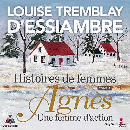 Page de couverture de Histoires de femmes tome 4. Agnès, une femme d'action