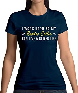 I Work Hard for My Border Collie - Womens T-Shirt - 13 Colours