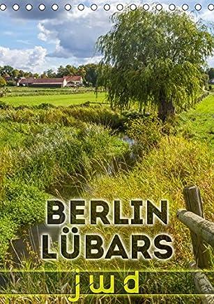 BERLIN LÜBARS jwd (Tischkalender 2019 DIN A5 hoch): Janz weit draußen im grünen Norden der Hauptstadt (Monatskalender, 14 Seiten ) (CALVENDO Orte)
