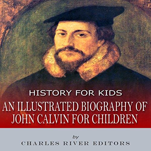 History for Kids: An Illustrated Biography of John Calvin for Children cover art