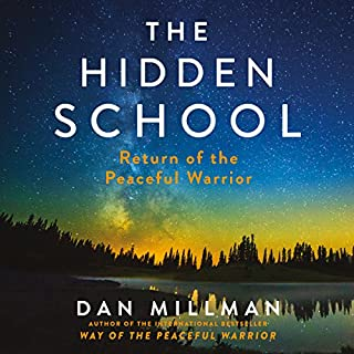 The Hidden School     Return of the Peaceful Warrior              By:                                                                                                                                 Dan Millman                               Narrated by:                                                                                                                                 Dan Millman                      Length: 7 hrs and 2 mins     17 ratings     Overall 4.6