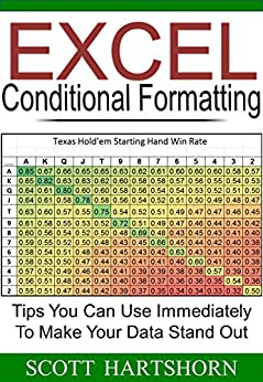 Excel Conditional Formatting: Tips You Can Use Immediately To Make Your Data Stand Out (Data Analysis With Excel Book 3) by [Scott Hartshorn]