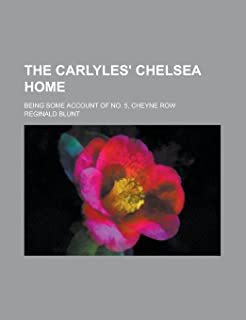 The Carlyles' Chelsea Home; Being Some Account of No. 5, Cheyne Row