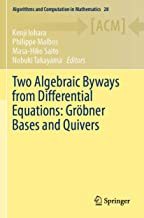 Two Algebraic Byways from Differential Equations: Groebner Bases and Quivers (Algorithms and Computation in Mathematics, 28)