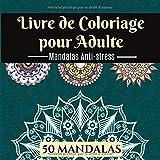 Livre de Coloriage pour Adulte Mandalas Anti-Stress: 50 dessins mandalas (Coloriage adulte anti stress) (French Edition)