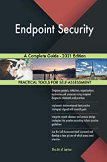 Endpoint Security A Complete Guide - 2021 Edition
