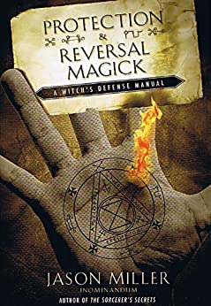 Protection and Reversal Magick: A Witch's Defense Manual (Beyond 101) by [Jason Miller]