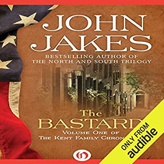 The Bastard     The Kent Family Chronicles, Book 1              By:                                                                                                                                 John Jakes                               Narrated by:                                                                                                                                 Marc Vietor                      Length: 19 hrs and 8 mins     900 ratings     Overall 4.2