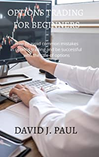 Options Trading For Beginners: How to avoid common mistakes in options trading and be successful with the sale of options