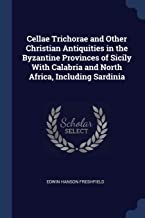 Cellae Trichorae and Other Christian Antiquities in the Byzantine Provinces of Sicily With Calabria and North Africa, Incl...