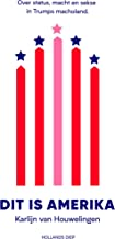 Dit is Amerika: Over status, macht en sekse in Trumps macholand