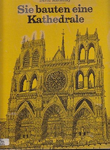 Sie bauten eine Kathedrale [Art und Weise der Erbauung gotischer Kathedralen - schwarzweiß illustriert] (Kinder./Jugendsachbuch)