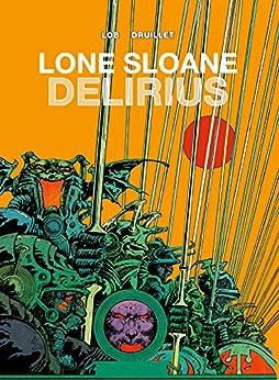 Lone Sloane Vol. 1: Delirius (The Philippe Druillet Library) by [Jacques Lob, Phillippe Druillet, Phillipe Druillet]