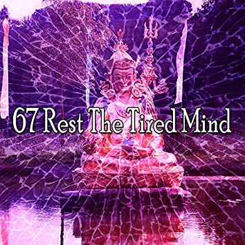67 Rest the Tired Mind