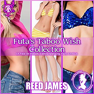 Futa's Taboo Wish Collection     The Futa-Fairy Collection, Book 1              By:                                                                                                                                 Reed James                               Narrated by:                                                                                                                                 Concha di Pastoro                      Length: 2 hrs and 5 mins     8 ratings     Overall 4.3