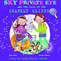 Sky Private Eye and the Case of the Sparkly Slipper: A Fairy-Tale Mystery Starring Cinderella