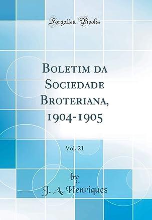 Boletim da Sociedade Broteriana, 1904-1905, Vol. 21 (Classic Reprint)