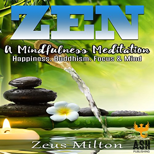 Zen: A Mindfulness Meditation     Happiness, Buddhism, Focus, & Mind              By:                                                                                                                                 ASH Publishing,                                                                                        Zeus Milton                               Narrated by:                                                                                                                                 Richard Hoeft                      Length: 50 mins     Not rated yet     Overall 0.0