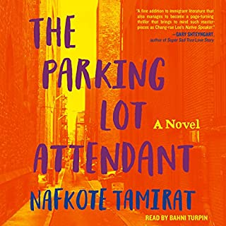 The Parking Lot Attendant     A Novel              By:                                                                                                                                 Nafkote Tamirat                               Narrated by:                                                                                                                                 Bahni Turpin                      Length: 6 hrs and 31 mins     Not rated yet     Overall 0.0