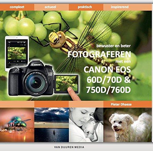 Bewuster en beter fotograferen met de Canon EOS 60D/70D & 750D/760D: met e-update voor de Canon EOS 80D