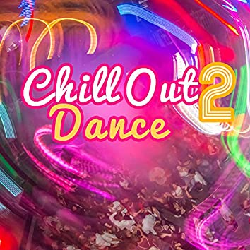 Chill Out 2 Dance – Hot Vibe, Chill Out Music, Dance Floor, Beach Music, Party Hits, Summer Chill Out