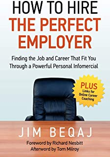 How to Hire the Perfect Employer: Finding the Job and Career That Fit You Through a Powerful Personal Infomercial
