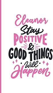 Eleanor Stay Positive and Good Things Will Happen: Personalized Motivation Journal Notebook for Eleanor, Cute Journal Note...