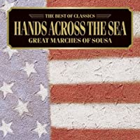 HANDS ACROSS THE SEA-GREAT MARCHES OF SOUSA by KEITH BRION (2007-12-05)